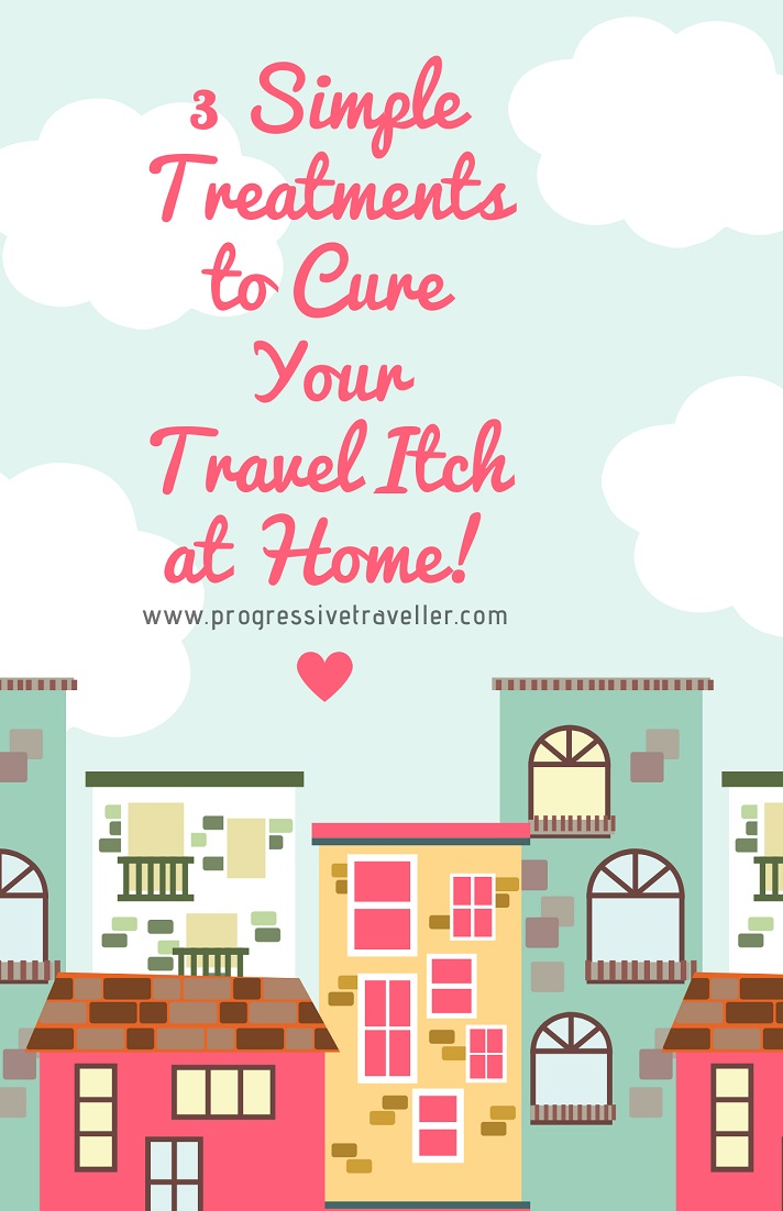 3 simple treatments to cure your travel itch at home